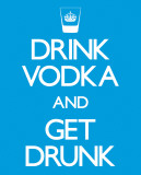 Drink Vodka and Get Drunk Pósters