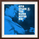 Otis Spann, The Blues Never Die! Posters