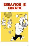 Behavior is Erratic Masterprint