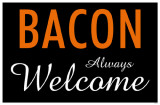 Bacon Always Welcome Masterprint