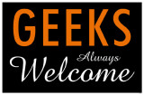 Geeks Always Welcome Masterprint