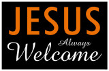 Jesus Always Welcome Masterprint