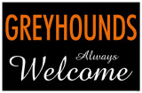 Greyhounds Always Welcome Masterprint