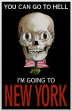 You can go to hell I'm going to New York Masterprint