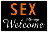 Sex Always Welcome Masterprint
