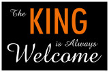 King is Always Welcome Masterprint