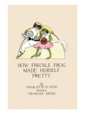 How Freckle Frog Made Herself Pretty Poster by Frances Beem