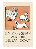 Snip And Snap And the Billy Goat Posters by Julia Dyar Hardy