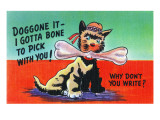 Comic Cartoon - I've Got a Bone to Pick With You; Dog with Bone Póster