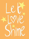 Let Love Shine Affiches par Louise Carey