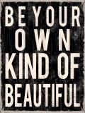 Be Your Own Kind of Beautiful Kunstdrucke von Louise Carey