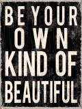 Be Your Own Kind of Beautiful Poster by Louise Carey