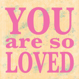 You Are So Loved Prints by Louise Carey