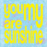 Louise Carey - You Are My Sunshine Plakát