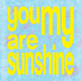 You Are My Sunshine Prints by Louise Carey