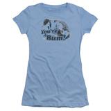 Juniors: You're A Bum T-shirts