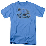 You're A Bum T-shirts