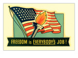 Freedom is Everybody&#39;s Job Posters