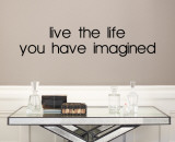 Live the Life You Have Imagined wandtattoos