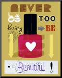Never Be Too Busy to Be Beautiful! Impressão montada por Jessie Ford