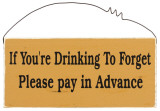 If You&#39;re Drinking to Forget Please Pay in Advance Wood Sign
