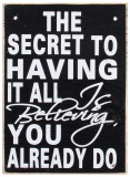 The Secret to Having it All Wood Sign