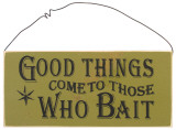 Good Things Come To Those Who Bait Wood Sign