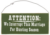Attention: We Interrupt This Marriage For Hunting Season Wood Sign