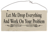 Let Me Drop Everything and Work on Your Problem Wood Sign