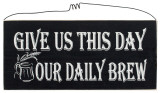 Give Us This Day, Our Daily Brew Wood Sign