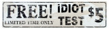 Free Idiot Test Tin Sign
