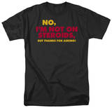 Not On Steroids Shirts