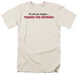 Thanks for Nothing! T-shirts