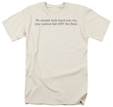 Cannot Fall Off Floor T-Shirt