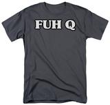 FUH Q Shirts