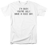 I'm Busy You're Ugly T-shirts