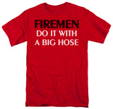 Firemen Do it With a Big Hose T-shirts