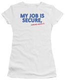 Juniors: Job Is Secure T-shirts