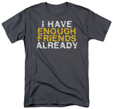 Enough Friends T-Shirt