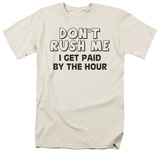 Don't Rush Me T-shirts