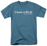 I Have a PH.D. Shirts