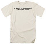 Terrible Thing to Mind Shirt