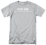 I'm Not Dumb Shirts