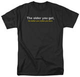 Older you Get T-shirts