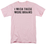 Wish These Were Brains T-shirts