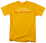Pants Be on Fire Shirts