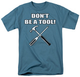 Don't Be a Tool Shirts