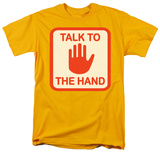 Talk to the Hand T-shirts