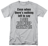 Nothing Left to Say T-shirts