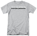 Exercise Patience T-shirts